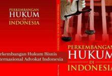 Perkembangan Hukum Bisnis Internasional Advokat Indonesia
